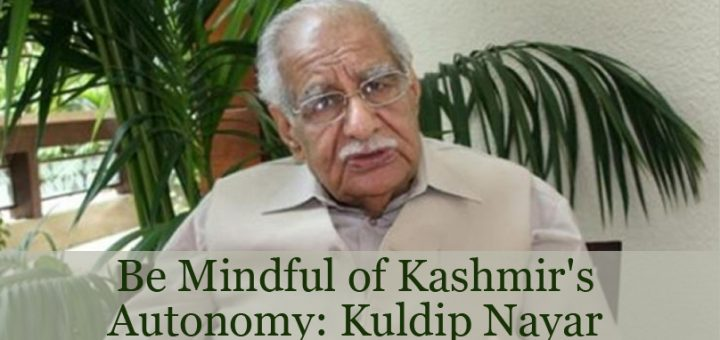 be-mindful-of-kashmirs-autonomy-kuldip-nayar
