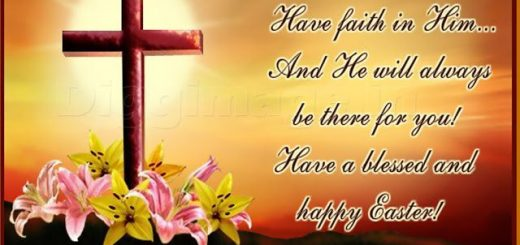 241168-He-Has-Risen-Have-Faith-In-Him-And-He-Will-Always-Be-There-For-You-Have-A-Blessed-And-Happy-Easter